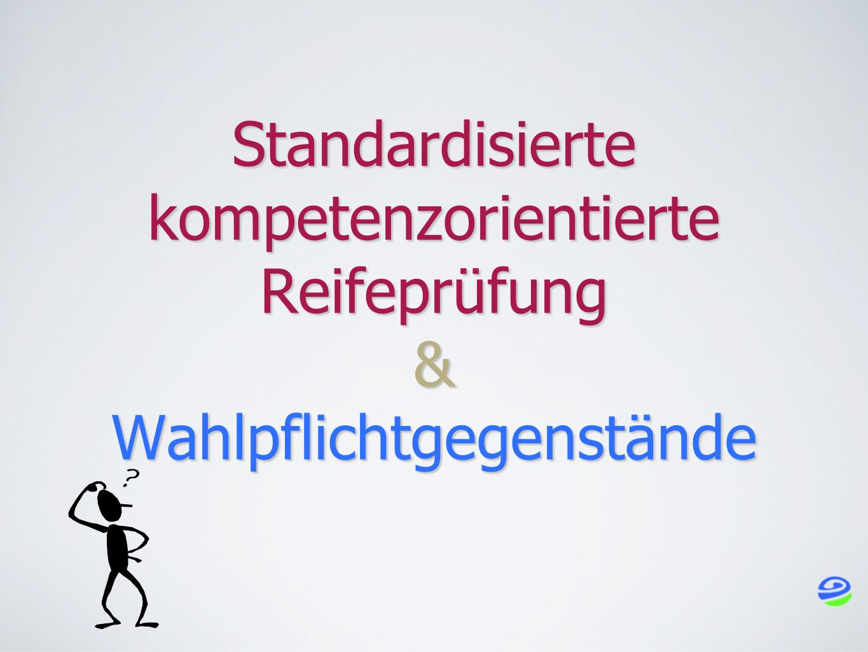 Standardisierte kompetenzorientierte Reifeprüfung & Wahlpflichtgegenstände