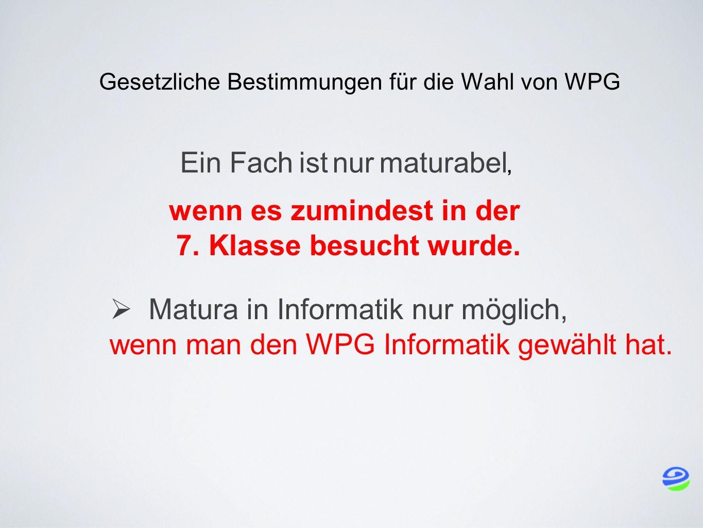 Gesetzliche Bestimmungen für die Wahl von WPG Ein Fach ist nur maturabel, wenn es zumindest in der 7.