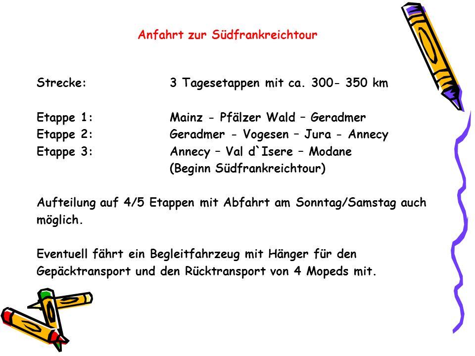 Anfahrt zur Südfrankreichtour Strecke:3 Tagesetappen mit ca. 300- 350 km Etappe 1:Mainz - Pfälzer Wald – Geradmer Etappe 2:Geradmer - Vogesen – Jura -