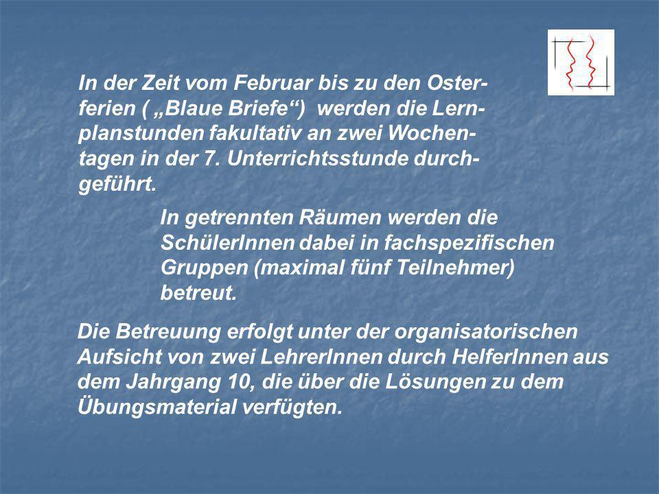 In der Zeit vom Februar bis zu den Oster- ferien ( Blaue Briefe) werden die Lern- planstunden fakultativ an zwei Wochen- tagen in der 7.