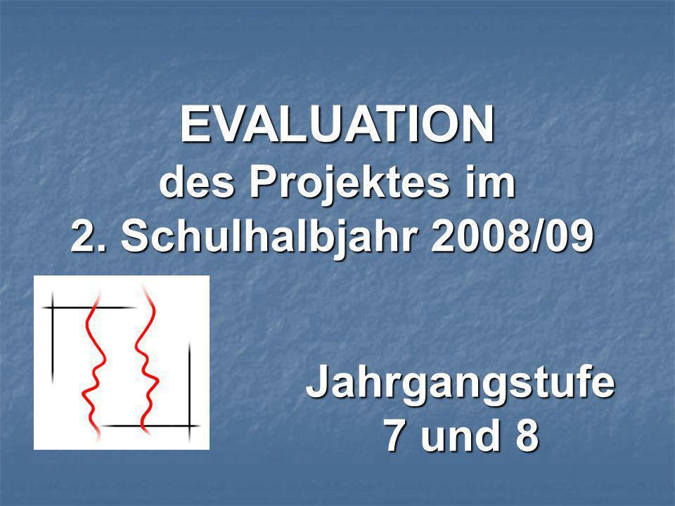 EVALUATION des Projektes im 2. Schulhalbjahr 2008/09 Jahrgangstufe 7 und 8