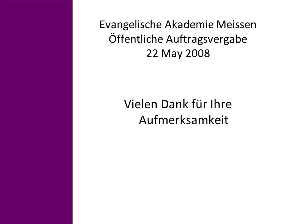 Evangelische Akademie Meissen Öffentliche Auftragsvergabe 22 May 2008 Vielen Dank für Ihre Aufmerksamkeit