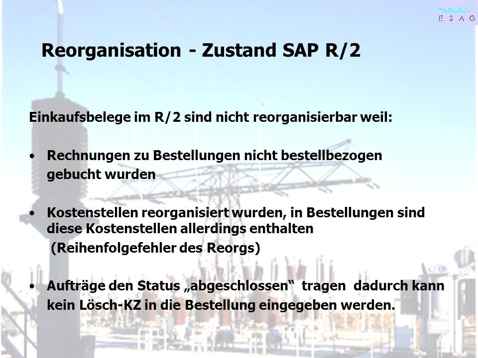 28.04.00 Seite 22 Reorganisation - Zustand SAP R/2 Einkaufsbelege im R/2 sind nicht reorganisierbar weil: Rechnungen zu Bestellungen nicht bestellbezo