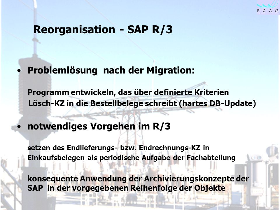 28.04.00 Seite 23 Reorganisation - SAP R/3 Problemlösung nach der Migration: Programm entwickeln, das über definierte Kriterien Lösch-KZ in die Bestel