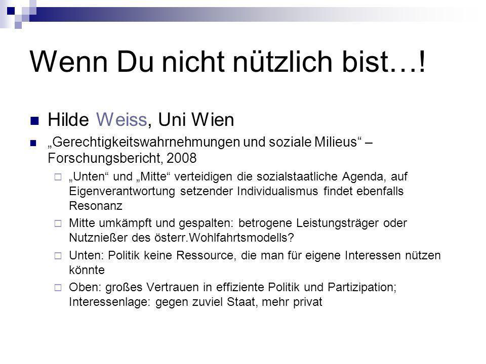 Wenn Du nicht nützlich bist…! Hilde Weiss, Uni Wien Gerechtigkeitswahrnehmungen und soziale Milieus – Forschungsbericht, 2008 Unten und Mitte verteidi