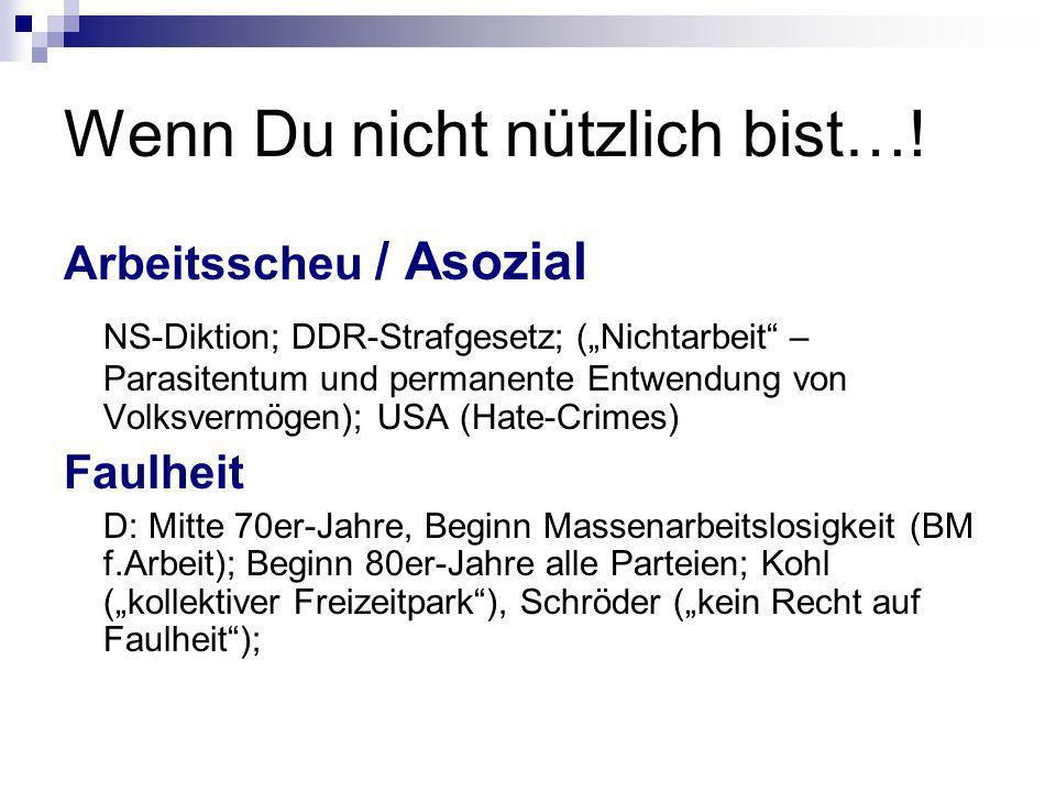 Wenn Du nicht nützlich bist…! Arbeitsscheu / Asozial NS-Diktion; DDR-Strafgesetz; (Nichtarbeit – Parasitentum und permanente Entwendung von Volksvermö