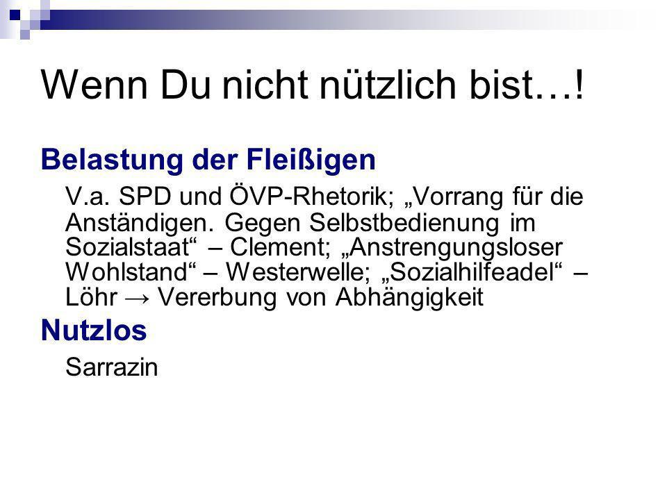 Wenn Du nicht nützlich bist…! Belastung der Fleißigen V.a. SPD und ÖVP-Rhetorik; Vorrang für die Anständigen. Gegen Selbstbedienung im Sozialstaat – C