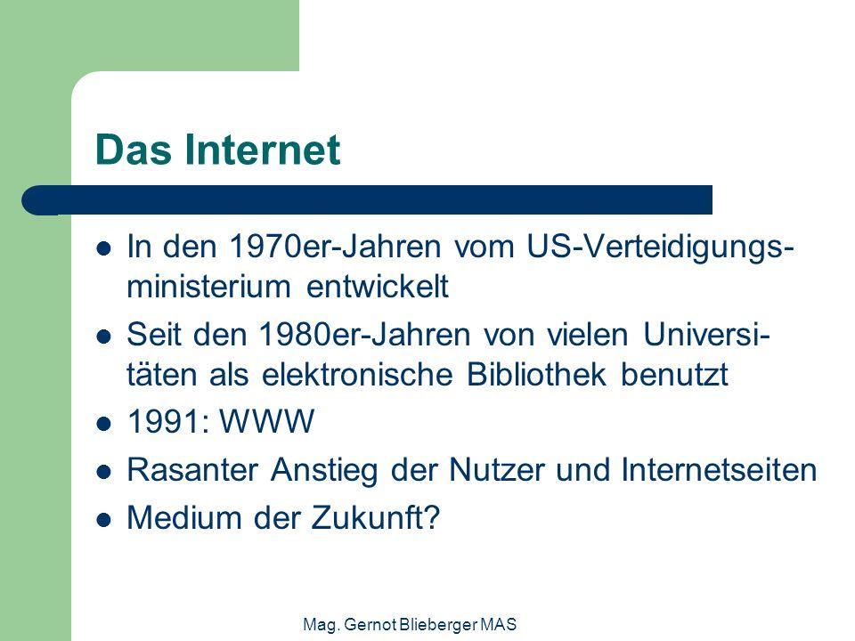 Mag. Gernot Blieberger MAS Das Internet In den 1970er-Jahren vom US-Verteidigungs- ministerium entwickelt Seit den 1980er-Jahren von vielen Universi-