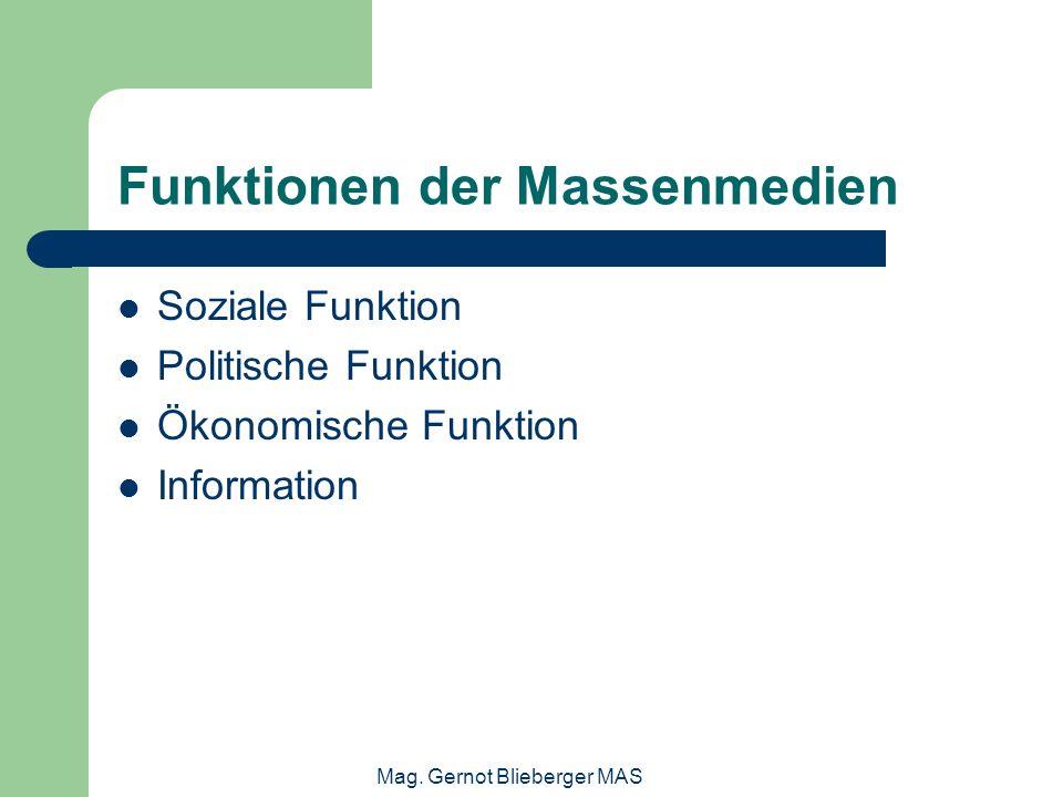 Mag. Gernot Blieberger MAS Funktionen der Massenmedien Soziale Funktion Politische Funktion Ökonomische Funktion Information