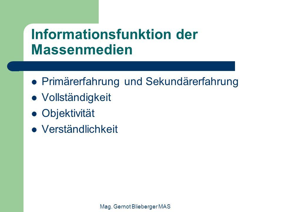 Mag. Gernot Blieberger MAS Informationsfunktion der Massenmedien Primärerfahrung und Sekundärerfahrung Vollständigkeit Objektivität Verständlichkeit