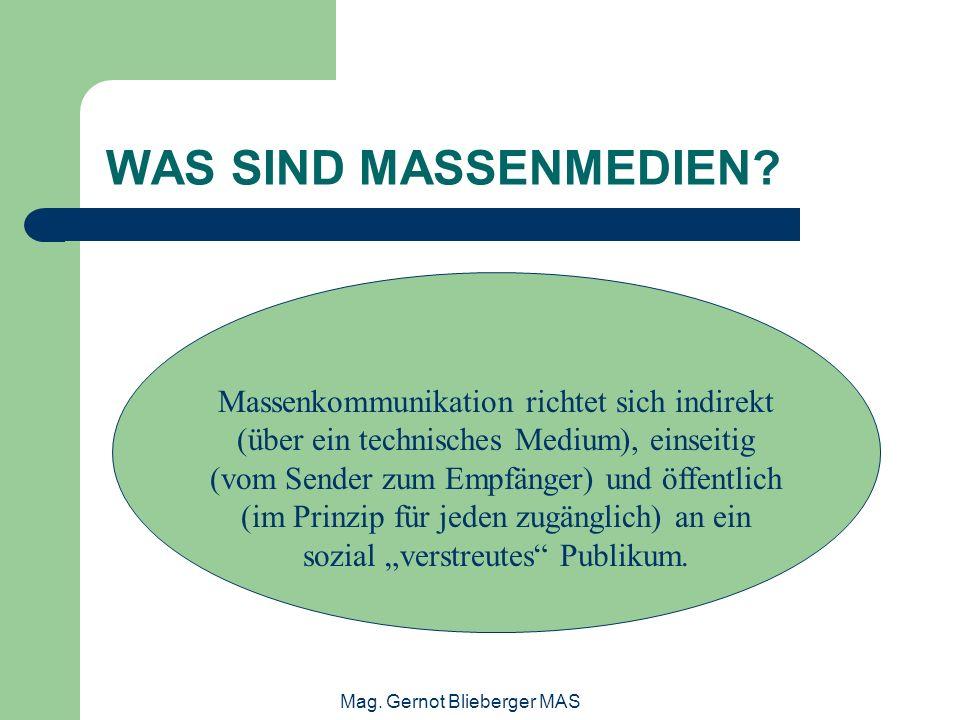 Mag. Gernot Blieberger MAS WAS SIND MASSENMEDIEN? Massenkommunikation richtet sich indirekt (über ein technisches Medium), einseitig (vom Sender zum E