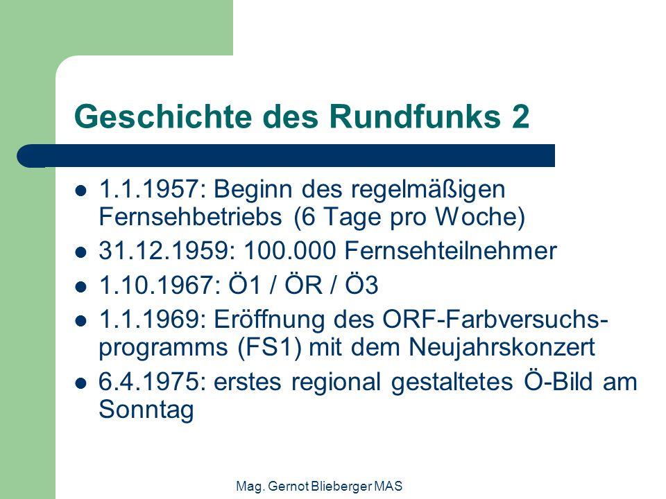 Mag. Gernot Blieberger MAS Geschichte des Rundfunks 2 1.1.1957: Beginn des regelmäßigen Fernsehbetriebs (6 Tage pro Woche) 31.12.1959: 100.000 Fernseh