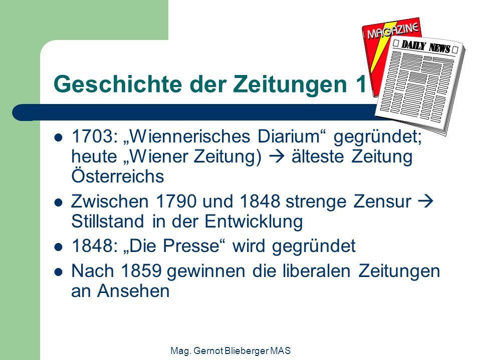 Mag. Gernot Blieberger MAS Geschichte der Zeitungen 1 1703: Wiennerisches Diarium gegründet; heute Wiener Zeitung) älteste Zeitung Österreichs Zwische