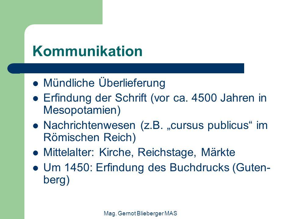 Mag. Gernot Blieberger MAS Kommunikation Mündliche Überlieferung Erfindung der Schrift (vor ca. 4500 Jahren in Mesopotamien) Nachrichtenwesen (z.B. cu