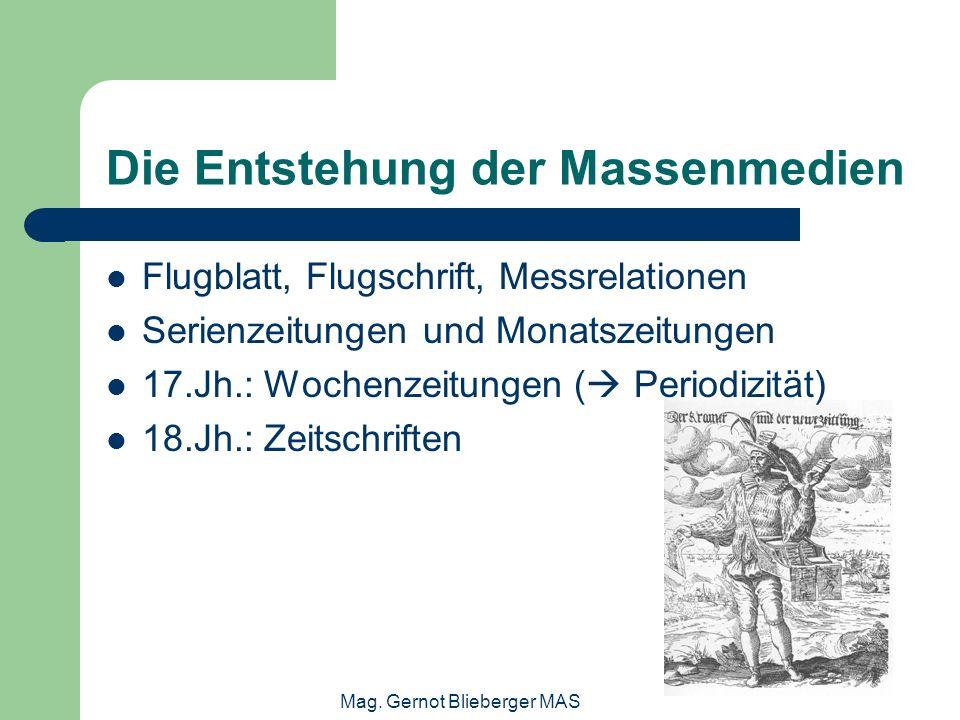 Mag. Gernot Blieberger MAS Die Entstehung der Massenmedien Flugblatt, Flugschrift, Messrelationen Serienzeitungen und Monatszeitungen 17.Jh.: Wochenze