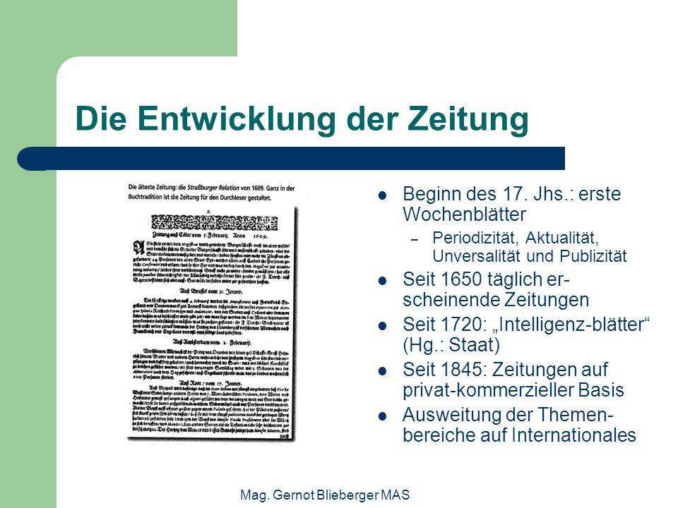 Mag. Gernot Blieberger MAS Die Entwicklung der Zeitung Beginn des 17. Jhs.: erste Wochenblätter – Periodizität, Aktualität, Unversalität und Publizitä