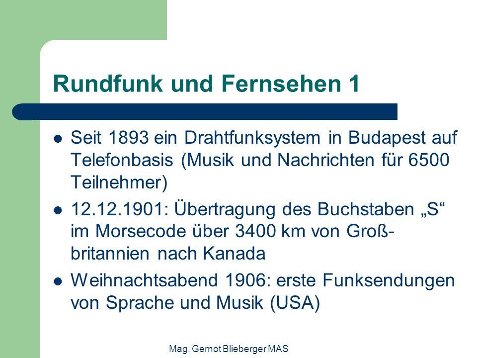 Mag. Gernot Blieberger MAS Rundfunk und Fernsehen 1 Seit 1893 ein Drahtfunksystem in Budapest auf Telefonbasis (Musik und Nachrichten für 6500 Teilneh