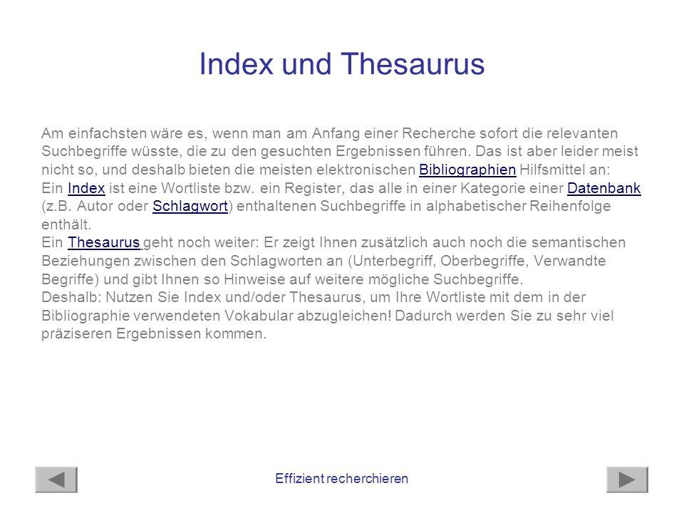 Effizient recherchieren Suche im Freitextfeld Die Suche in Index oder Thesaurus setzt voraus, dass Sie schon eine relativ konkrete Vorstellung der gesuchten Begriffe haben.
