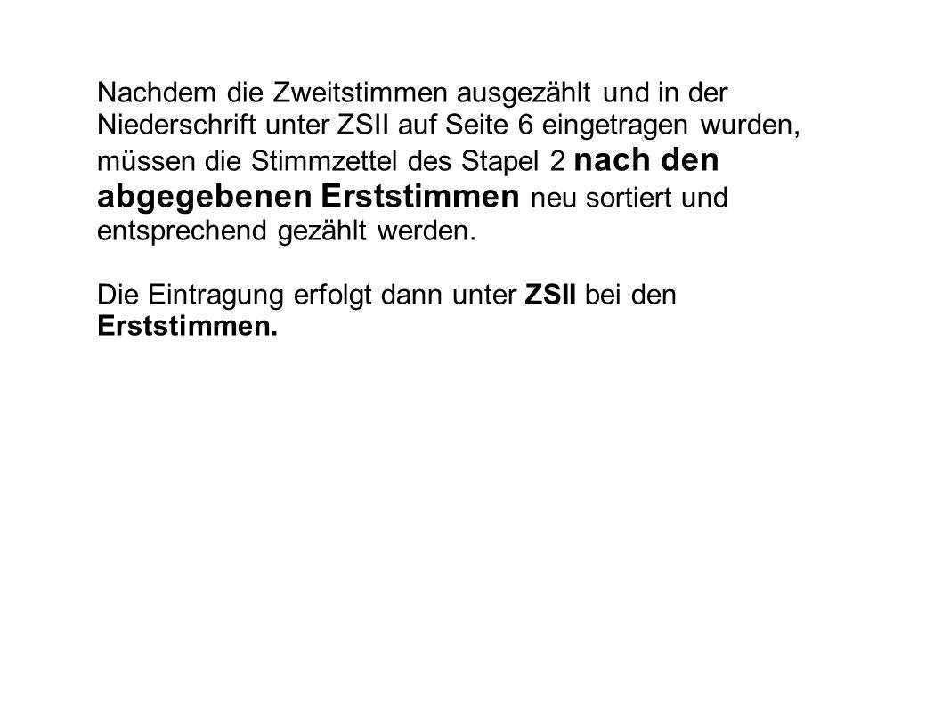 Nachdem die Zweitstimmen ausgezählt und in der Niederschrift unter ZSII auf Seite 6 eingetragen wurden, müssen die Stimmzettel des Stapel 2 nach den a