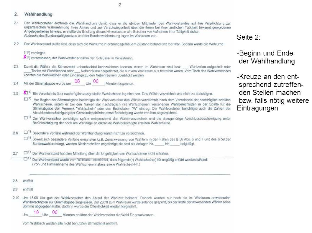 X 08 00 X 18 00 Seite 2: -Beginn und Ende der Wahlhandlung -Kreuze an den ent- sprechend zutreffen- den Stellen machen bzw. falls nötig weitere Eintra