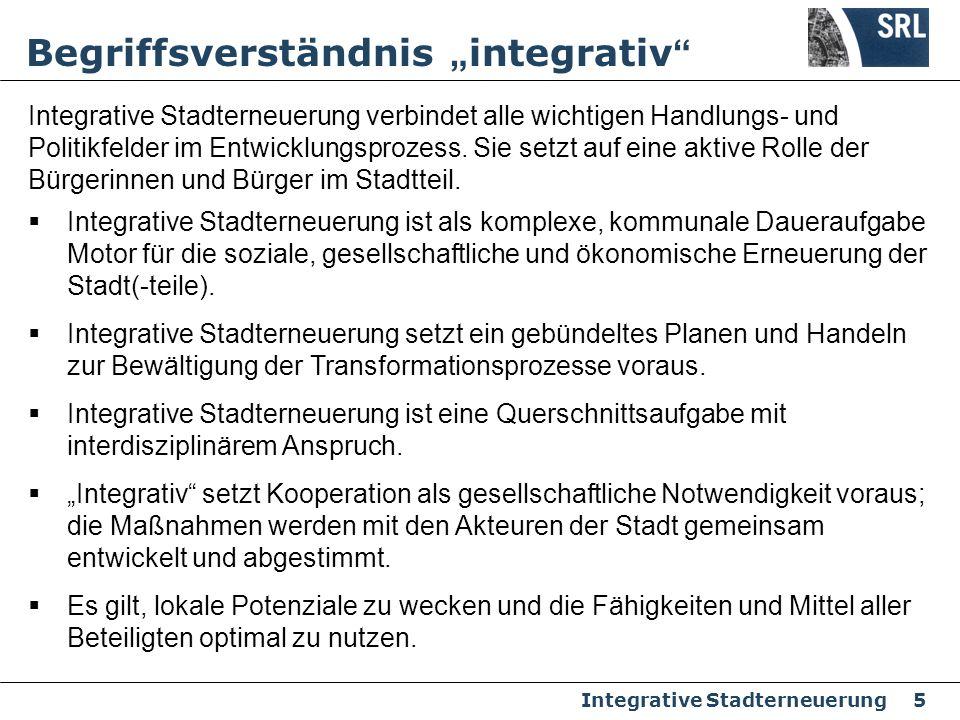 Integrative Stadterneuerung 5 Begriffsverständnis integrativ Integrative Stadterneuerung verbindet alle wichtigen Handlungs- und Politikfelder im Entw