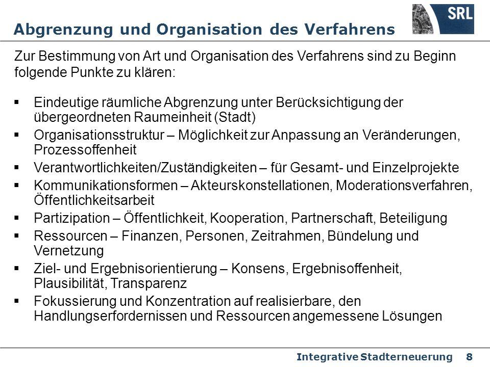 Integrative Stadterneuerung 8 Abgrenzung und Organisation des Verfahrens Eindeutige räumliche Abgrenzung unter Berücksichtigung der übergeordneten Rau
