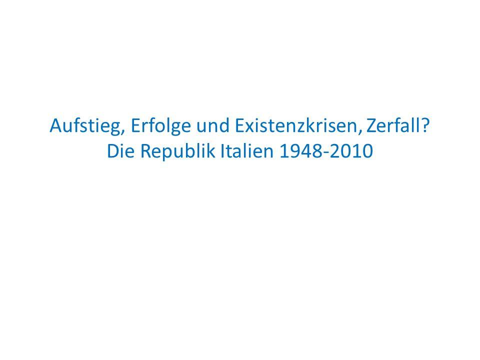 Aufstieg, Erfolge und Existenzkrisen, Zerfall? Die Republik Italien 1948-2010