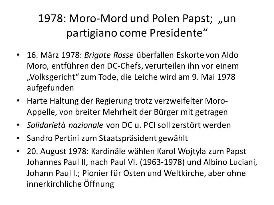 1978: Moro-Mord und Polen Papst; un partigiano come Presidente 16. März 1978: Brigate Rosse überfallen Eskorte von Aldo Moro, entführen den DC-Chefs,