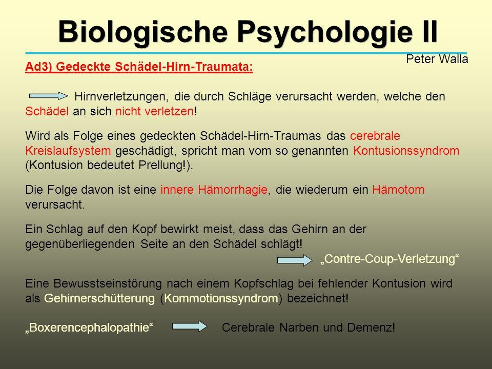 Biologische Psychologie II Peter Walla Ad3) Gedeckte Schädel-Hirn-Traumata: Hirnverletzungen, die durch Schläge verursacht werden, welche den Schädel