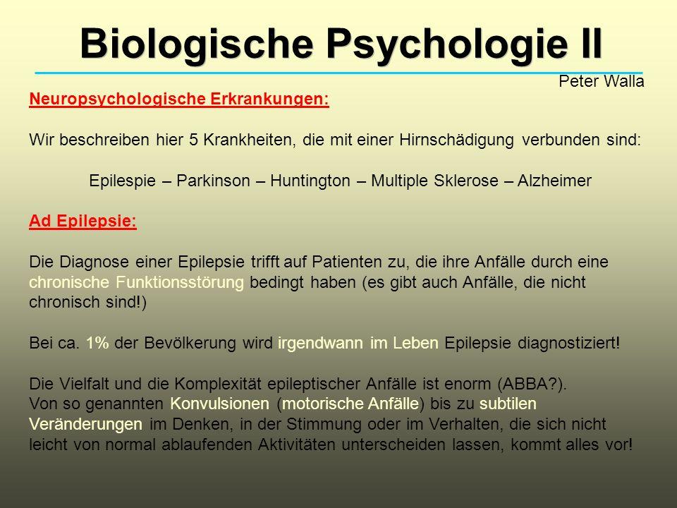 Biologische Psychologie II Peter Walla Neuropsychologische Erkrankungen: Wir beschreiben hier 5 Krankheiten, die mit einer Hirnschädigung verbunden si