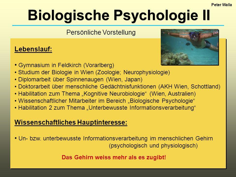 Biologische Psychologie II Lebenslauf: Gymnasium in Feldkirch (Vorarlberg) Studium der Biologie in Wien (Zoologie; Neurophysiologie) Diplomarbeit über