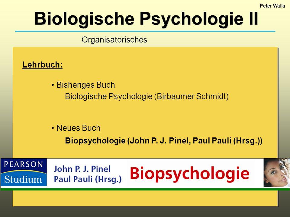 Biologische Psychologie II Lehrbuch: Bisheriges Buch Biologische Psychologie (Birbaumer Schmidt) Neues Buch Biopsychologie (John P. J. Pinel, Paul Pau