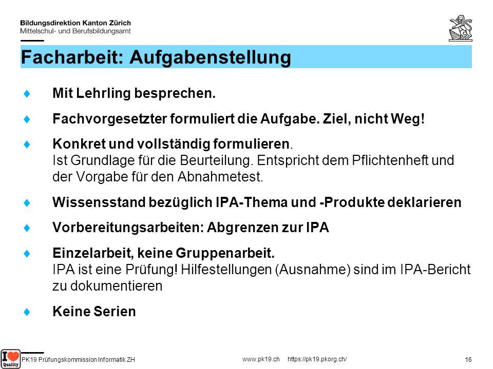 PK19 Prüfungskommission Informatik ZH www.pk19.ch https://pk19.pkorg.ch/ 16 Facharbeit: Aufgabenstellung Mit Lehrling besprechen. Fachvorgesetzter for