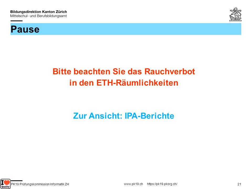 PK19 Prüfungskommission Informatik ZH www.pk19.ch https://pk19.pkorg.ch/ 21 Pause Bitte beachten Sie das Rauchverbot in den ETH-Räumlichkeiten Zur Ans