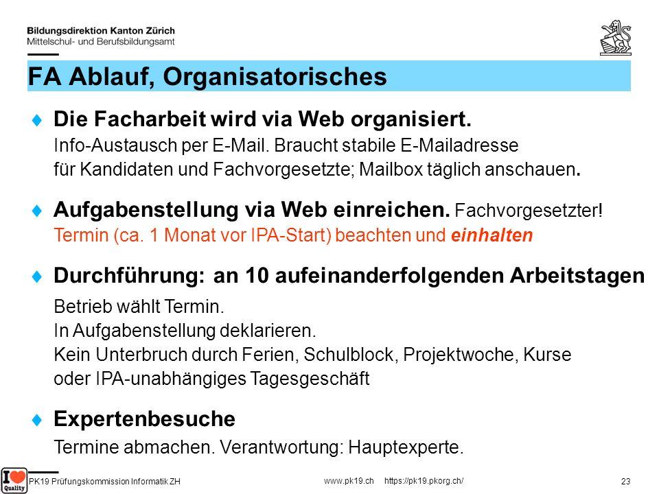 PK19 Prüfungskommission Informatik ZH www.pk19.ch https://pk19.pkorg.ch/ 23 FA Ablauf, Organisatorisches Die Facharbeit wird via Web organisiert. Info