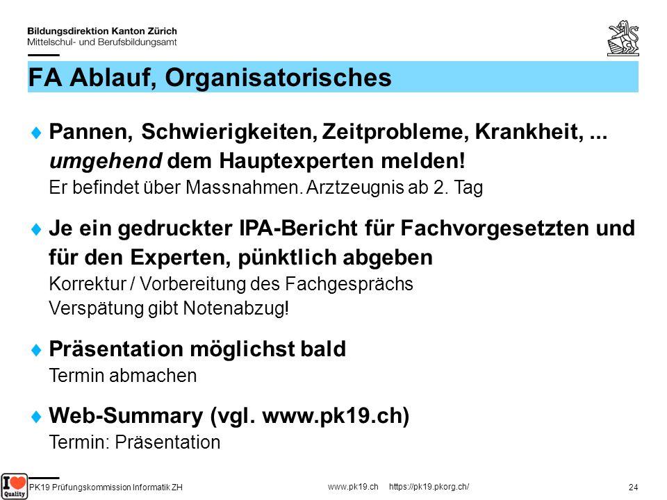 PK19 Prüfungskommission Informatik ZH www.pk19.ch https://pk19.pkorg.ch/ 24 FA Ablauf, Organisatorisches Pannen, Schwierigkeiten, Zeitprobleme, Krankh