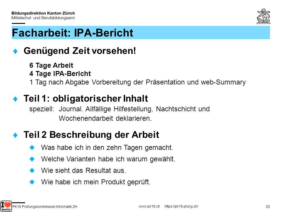 PK19 Prüfungskommission Informatik ZH www.pk19.ch https://pk19.pkorg.ch/ 25 Facharbeit: IPA-Bericht Genügend Zeit vorsehen! 6 Tage Arbeit 4 Tage IPA-B
