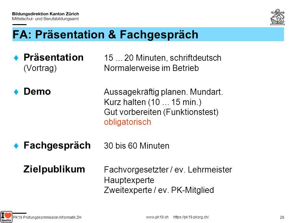 PK19 Prüfungskommission Informatik ZH www.pk19.ch https://pk19.pkorg.ch/ 26 FA: Präsentation & Fachgespräch Präsentation 15... 20 Minuten, schriftdeut