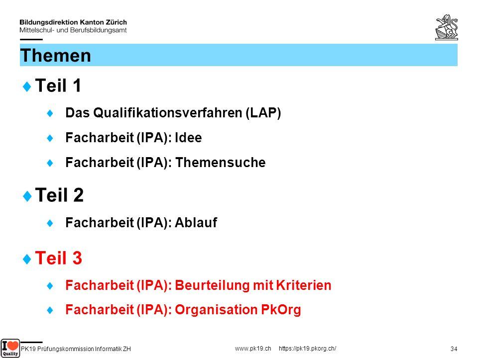 PK19 Prüfungskommission Informatik ZH www.pk19.ch https://pk19.pkorg.ch/ 34 Themen Teil 1 Das Qualifikationsverfahren (LAP) Facharbeit (IPA): Idee Fac