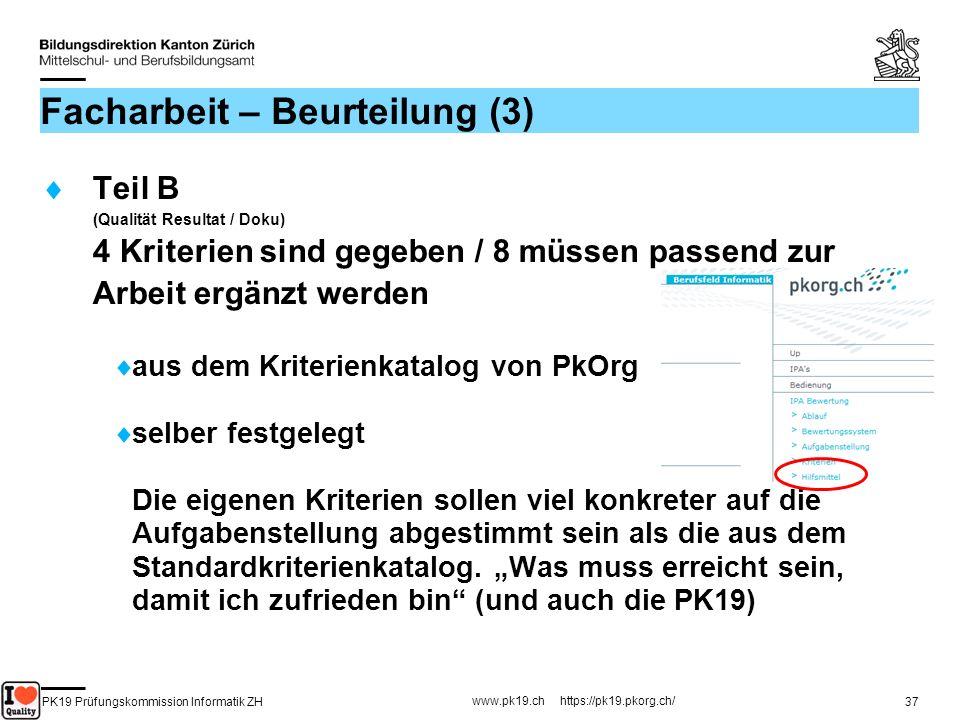 PK19 Prüfungskommission Informatik ZH www.pk19.ch https://pk19.pkorg.ch/ 37 Facharbeit – Beurteilung (3) Teil B (Qualität Resultat / Doku) 4 Kriterien