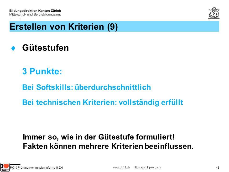 PK19 Prüfungskommission Informatik ZH www.pk19.ch https://pk19.pkorg.ch/ 48 Erstellen von Kriterien (9) Gütestufen 3 Punkte: Bei Softskills: überdurch