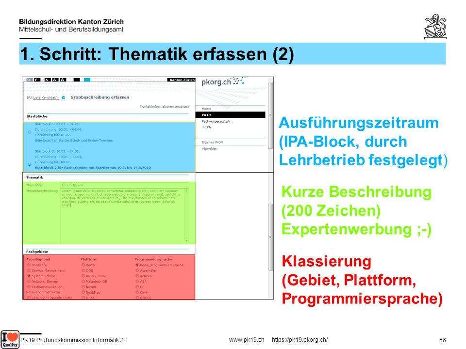 PK19 Prüfungskommission Informatik ZH www.pk19.ch https://pk19.pkorg.ch/ 56 1. Schritt: Thematik erfassen (2) Ausführungszeitraum (IPA-Block, durch Le