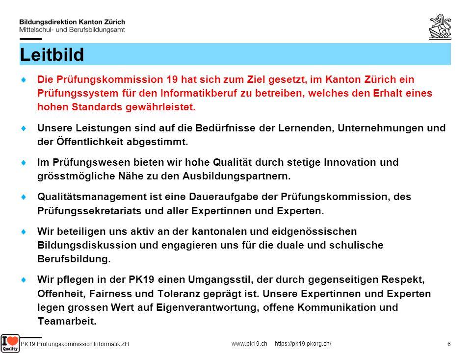 PK19 Prüfungskommission Informatik ZH www.pk19.ch https://pk19.pkorg.ch/ 6 Leitbild Die Prüfungskommission 19 hat sich zum Ziel gesetzt, im Kanton Zür