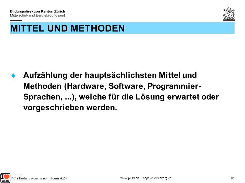 PK19 Prüfungskommission Informatik ZH www.pk19.ch https://pk19.pkorg.ch/ 61 MITTEL UND METHODEN Aufzählung der hauptsächlichsten Mittel und Methoden (
