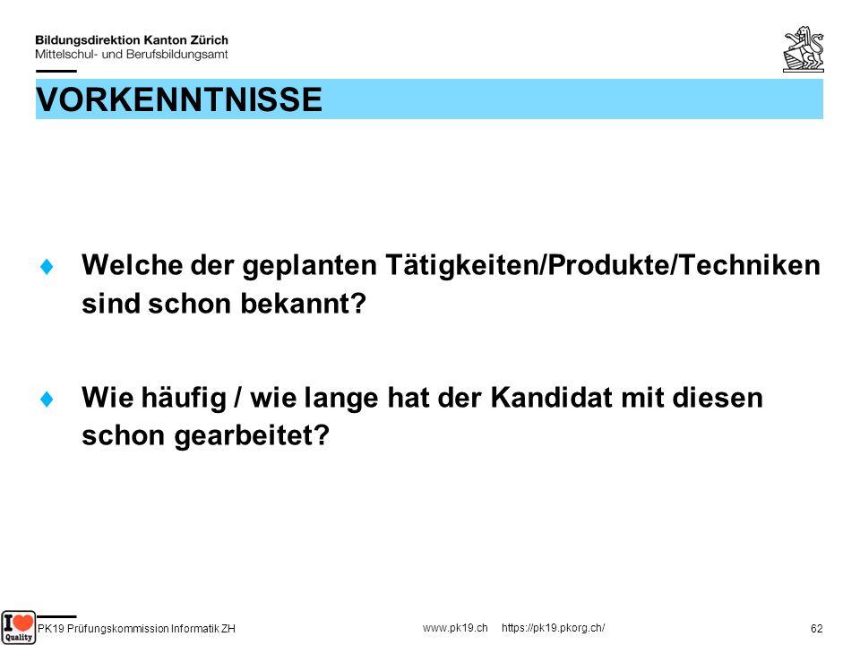 PK19 Prüfungskommission Informatik ZH www.pk19.ch https://pk19.pkorg.ch/ 62 VORKENNTNISSE Welche der geplanten Tätigkeiten/Produkte/Techniken sind sch