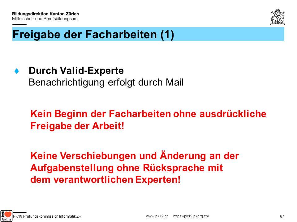 PK19 Prüfungskommission Informatik ZH www.pk19.ch https://pk19.pkorg.ch/ 67 Freigabe der Facharbeiten (1) Durch Valid-Experte Benachrichtigung erfolgt
