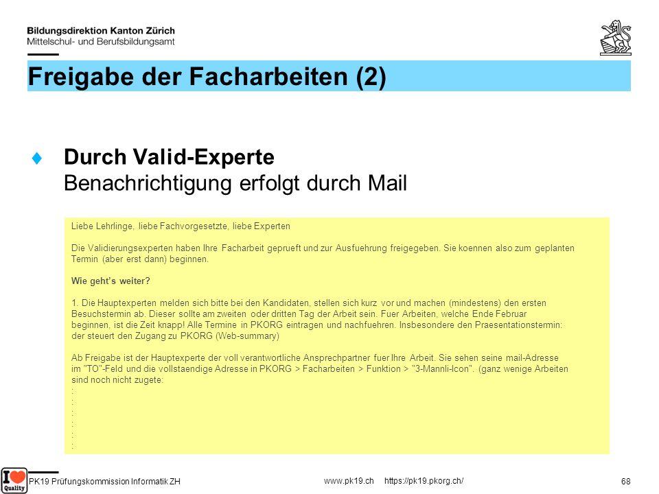 PK19 Prüfungskommission Informatik ZH www.pk19.ch https://pk19.pkorg.ch/ 68 Freigabe der Facharbeiten (2) Durch Valid-Experte Benachrichtigung erfolgt