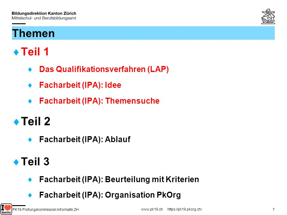 PK19 Prüfungskommission Informatik ZH www.pk19.ch https://pk19.pkorg.ch/ 7 Themen Teil 1 Das Qualifikationsverfahren (LAP) Facharbeit (IPA): Idee Fach