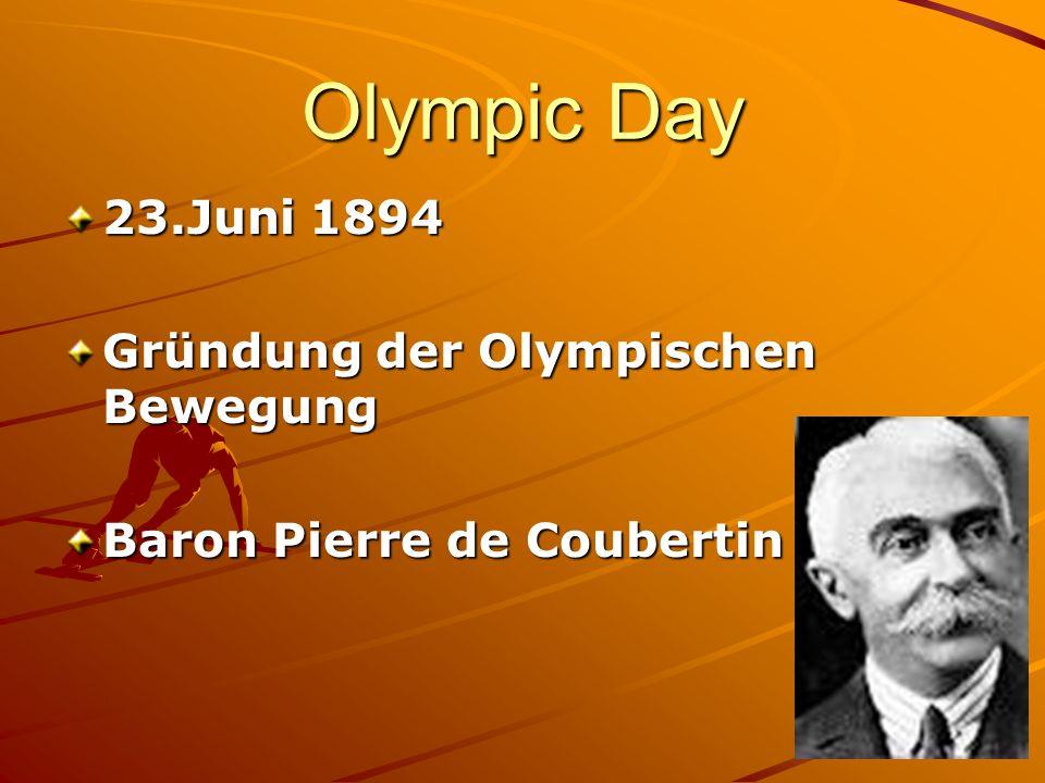 Olympic Day 23.Juni 1894 Gründung der Olympischen Bewegung Baron Pierre de Coubertin