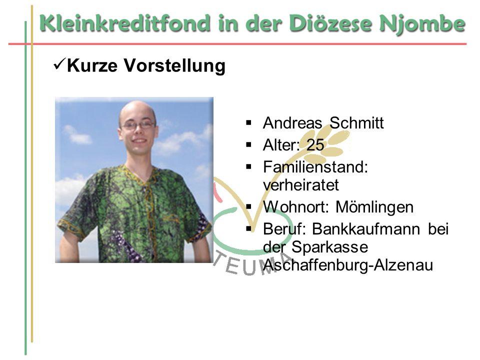 Kurze Vorstellung Andreas Schmitt Alter: 25 Familienstand: verheiratet Wohnort: Mömlingen Beruf: Bankkaufmann bei der Sparkasse Aschaffenburg-Alzenau